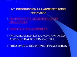 I .-  INTRODUCCION A LA ADMINISTRACION FINANCIERA