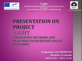 Programme: LLP GRUNDTVIG Duration: 24 months 2009.1 2.01.  – 2011. 11 . 30.