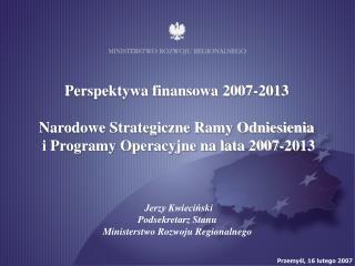 Perspektywa finansowa 2007-2013  Narodowe Strategiczne Ramy Odniesienia