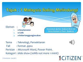 Tajuk : 1 Malaysia Saling Melindungi