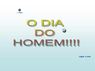 O DIA  DO  HOMEM!!!!