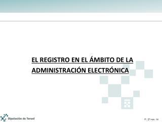 EL REGISTRO EN EL ÁMBITO DE LA  ADMINISTRACIÓN ELECTRÓNICA