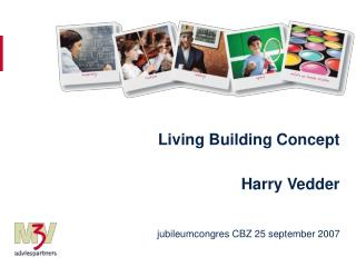Living Building Concept Harry Vedder jubileumcongres CBZ 25 september 2007
