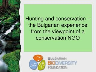 Hunting and conservation � the Bulgarian  experience from the viewpoint of a conservation NGO