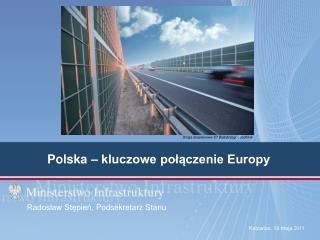 Pol ska  –  kluczowe połączenie Europy