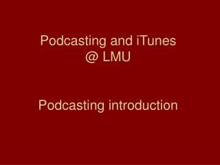 Podcasting and iTunes @ LMU Podcasting introduction