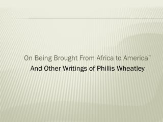 "On Being Brought From Africa to America"" And Other Writings of Phillis Wheatley"