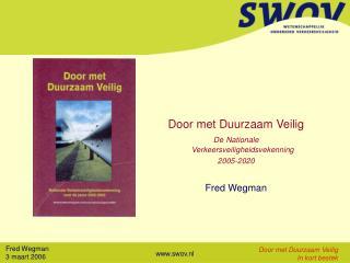 Door met Duurzaam Veilig De Nationale Verkeersveiligheidsvekenning 2005-2020 Fred Wegman