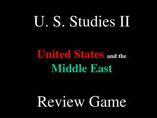 U. S. Studies II United States and the Middle East Review Game