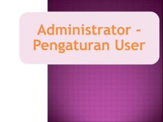Membuat Account User     a. Add a New User    b. Upload User Mengubah Profile  User