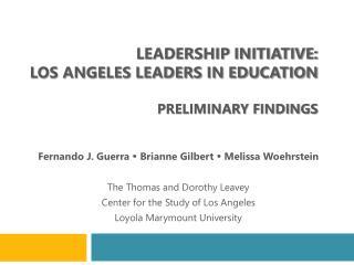 LEADERSHIP INITIATIVE: LOS ANGELES LEADERS IN EDUCATION PRELIMINARY FINDINGS
