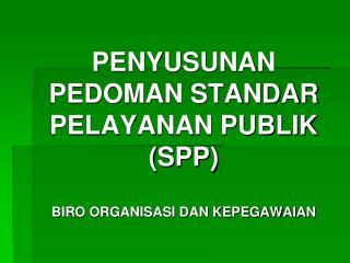 PENYUSUNAN PEDOMAN STANDAR PELAYANAN PUBLIK (SPP) BIRO ORGANISASI DAN KEPEGAWAIAN