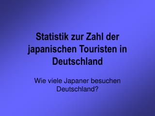 Statistik zur Zahl der japanischen Touristen in Deutschland