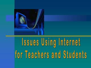 Issues Using Internet for Teachers and Students