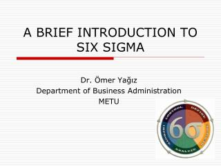 A BRIEF INTRODUCTION TO SIX SIGMA