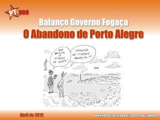 Balanço Governo Fogaça O Abandono de Porto Alegre