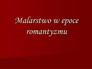 Malarstwo w epoce romantyzmu