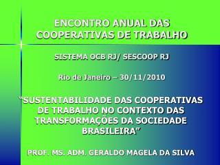 ENCONTRO ANUAL DAS COOPERATIVAS DE TRABALHO SISTEMA OCB RJ/ SESCOOP RJ Rio de Janeiro – 30/11/2010