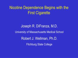 Nicotine Dependence Begins with the First Cigarette