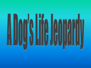 A Dog's Life Jeopardy