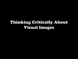 Thinking Critically About Visual Images