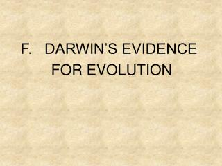 F.   DARWIN'S EVIDENCE 	  FOR EVOLUTION