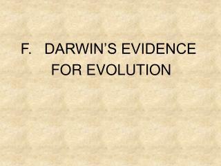 F.   DARWIN'S EVIDENCE   FOR EVOLUTION