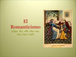 El Romanticismo (págs. 183, 188, 189, 190, 234, 235 y 236) 