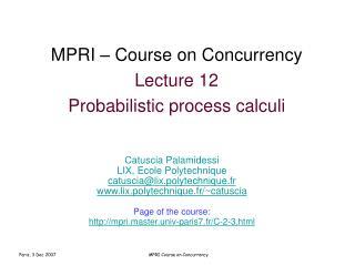 MPRI � Course on Concurrency Lecture 12 Probabilistic process calculi
