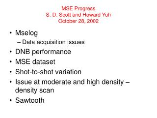 MSE Progress S. D. Scott and Howard Yuh October 28, 2002