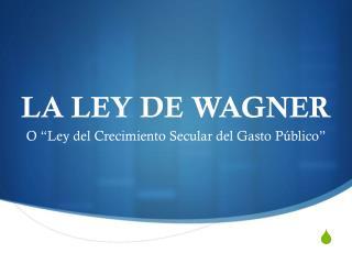LA LEY DE WAGNER