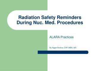Radiation Safety Reminders During Nuc. Med. Procedures