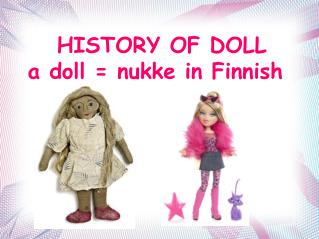 HISTORY OF DOLL a doll =  nukke  in Finnish