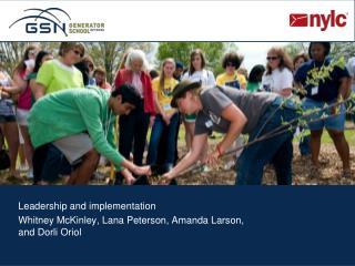 Leadership and implementation Whitney McKinley, Lana Peterson, Amanda Larson, and Dorli Oriol