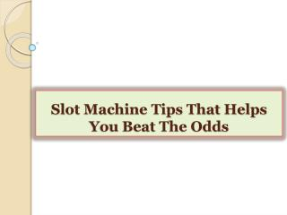 Slot Machine Tips That Helps You Beat The Odds