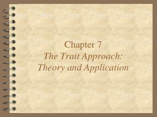 Chapter 7 The Trait Approach: Theory and Application