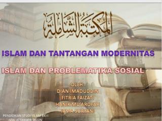 ISLAM DAN TANTANGAN MODERNITAS ISLAM DAN PROBLEMATIKA SOSIAL