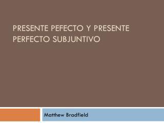 Presente Pefecto y  Presente P erfecto Subjuntivo