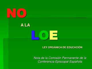 NO A LA L O E LEY ORGÁNICA DE EDUCACIÓN