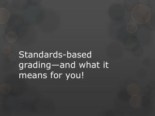 Standards-based grading—and what it means for you!