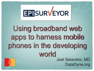 Using  broadband web apps to harness mobile phones in the developing world