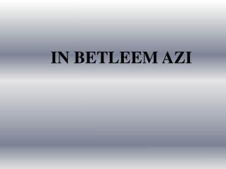 IN BETLEEM AZI