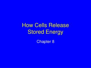 How Cells Release  Stored Energy