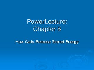 PowerLecture: Chapter 8