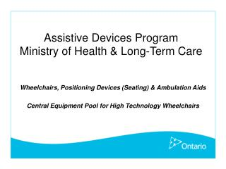 Assistive Devices Program Ministry of Health & Long-Term Care