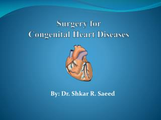 Surgery for  Congenital Heart Diseases