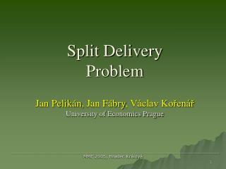 Split Delivery Problem Jan Pelikán ,  Jan Fábry , Václav Kořenář University of Economics Prague