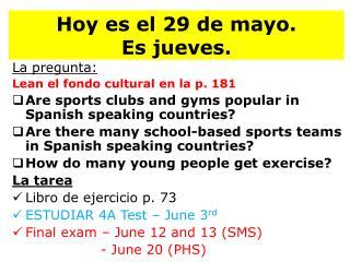Hoy  es  el 29 de mayo.   Es jueves .