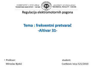 Regulacija elektromotornih pogona Tema :  frekventni pretvara č - Altivar  31-