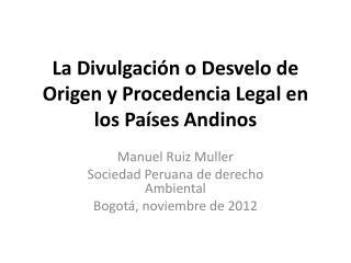 La Divulgación o Desvelo de Origen y Procedencia Legal en los Países Andinos